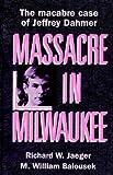 Massacre in Milwaukee, Richard W. Jaeger and M. William Balousek, 1878569090
