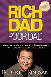 Rich Dad Poor Dad: What The Rich Teach Their Kids About Money - That The Poor And Middle Class Do Not! by Kiyosaki, Robert T. unknown edition [Paperback(2011)]