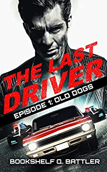 The Last Driver - Episode 1 - Old Dogs by [Battler, Bookshelf Q.]