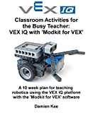 Classroom Activities for the Busy Teacher: VEX IQ with Modkit for VEX by Kee Dr Damien (2015-04-01) Paperback