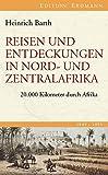Reisen und Entdeckungen in Nord- und Zentralafrika: 20.000 Kilometer durch Afrika (Edition Erdmann in der marixverlag GmbH)