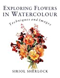 Exploring Flowers in Watercolor, Siriol Sherlock, 071348893X