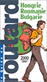 Guide du routard. Hongrie, Roumanie, Bulgarie. 2000-2001 par Guide du Routard