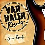 Van Halen Rising: How a Southern California Backyard Party Band Saved Heavy Metal | Greg Renoff