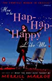 How to Be Hap-Hap-Happy Like Me!, Merrill Markoe, 0140233695
