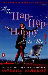 How to Be Hap-Hap-Happy Like Me!