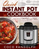 Quick Instant Pot Cookbook: Simple Delicious 5-Ingredient or Less Instant Pot Pressure Cooker Recipes to Save Time and Money, Anyone Can Cook ... Pot High Pressure Cooker Cookbook 2018)