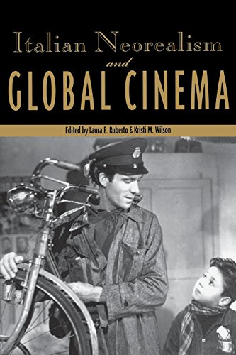 Italian Neorealism and Global Cinema (Contemporary Approaches to Film and Media Series)