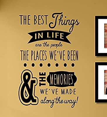 The best things in life are the people The places we've been and the Vinyl Wall Art Decal Sticker