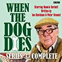 When the Dog Dies: Complete Series 3 Audiobook by Ian Davidson, Peter Vincent Narrated by Liza Tarbuck