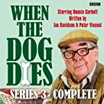 When the Dog Dies: Complete Series 3 | Ian Davidson,Peter Vincent