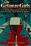 The Getaway Girls: a New Orleans Tale of Monsters, Mayhem and Moms, Deirdre Gage, 1484149483