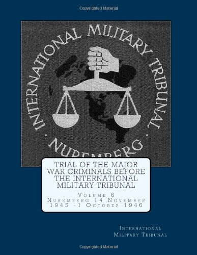 Download Trial of the Major War Criminals before the International Military Tribunal: Volume 6 Nuremberg 14 November 1945 -1 October 1946 ebook