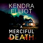 A Merciful Death: Mercy Kilpatrick, Book 1 | Kendra Elliot