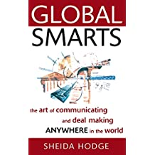 Global Smarts: The Art of Communicating and Deal Making Anywhere in the World
