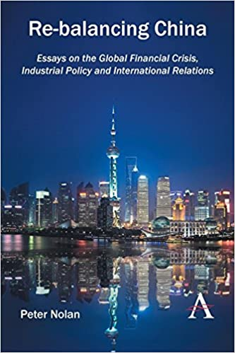 Rebalancing China Essays On The Global Financial Crisis  Rebalancing China Essays On The Global Financial Crisis Industrial  Policy And International Relations Peter Nolan  Amazoncom  Books