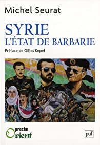 Syrie, l'Etat de barbarie par Michel Seurat