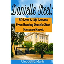 Danielle Steel: 50 Love and Life Lessons from Reading Danielle Steel Romance Novels