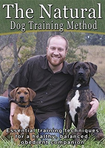 The Natural Dog Training Method: Essential Training Techniques for a Healthy, Balanced, Obedient Companion