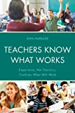 Teachers Know What Works : Experience, Not Statistics, Confirms What Will Work, Babbage, Keen J., 147580122X