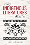 "Daniel Heath Justice, ""Why Indigenous Literatures Matter"" (Wilfrid Laurier UP, 2018)"