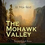 The Mohawk Valley   W. Max Reid