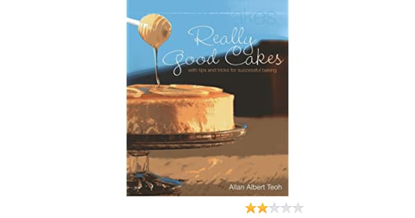 AllanBakes Really Good Cakes: With Tips and Tricks for Successful Baking: Allan Albert Teoh: 9789814302708: Amazon.com: Books