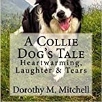 A Collie Dog's Tale: Heartwarming, Laughter & Tears | Dorothy M. Mitchell