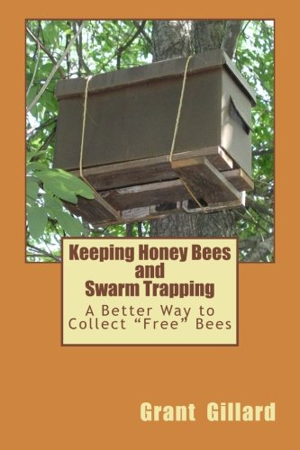 Keeping Honey Bees and Swarm Trapping: A Better Way to Collect