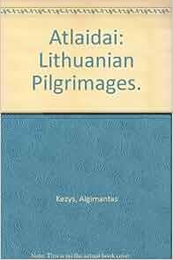 Atlaidai: Lithuanian Pilgrimages.: Algimantas Kezys, Romualdas