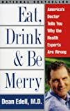Eat, Drink, and Be Merry, Dean Edell and David Schrieberg, 0061096970