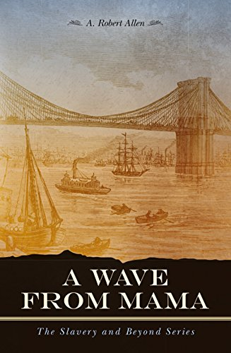A Wave From Mama: The Slavery and Beyond Series by [Allen, A. Robert]