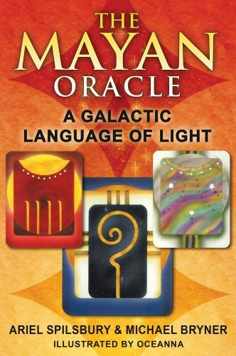 The Mayan Oracle: A Galactic Language of Light by Ariel Spilsbury (2011-01-10)