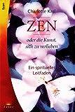 Zen oder die Kunst, sich zu verlieben. Ein spiritueller Leitfaden