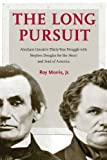 The Long Pursuit: Abraham Lincoln's Thirty-Year Struggle with Stephen Douglas for the Heart and Soul of America by Roy Morris Jr. front cover