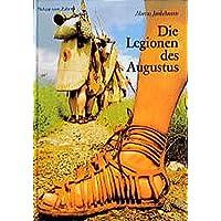 Die Legionen des Augustus: Der römische Soldat im archäologischen Experiment (Kulturgeschichte der Antiken Welt)