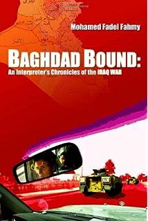 Baghdad Bound: An Interpreters Chronicles of the Iraq War