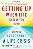 Getting up When Life Knocks You Down, Jerry White, 0312564953