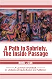 Path to Sobriety, the Inside Passage:A Common Sense Book on Understanding Alcoholism and Addiction, Dennis L Siluk, 0595655793
