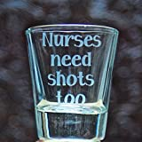 "1.5 oz Customizable Shot Glass – Glass Etched Shot Glass – Says ""Nurses Need Shots Too"" For Sale"