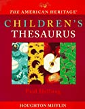 The American Heritage Children's Thesaurus, Paul Hellweg and American Heritage Dictionary Editors, 0395849772