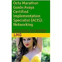 Octa Marathon Guide: Avaya Certified Implementation Specialist (ACIS): Networking: Practice problems on 6103: Avaya ERS 8000 and Avaya VSP 9000 Implementation Exam