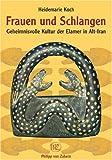 Frauen und Schlangen: Geheimnisvolle Kultur der Elamer in Alt-Iran