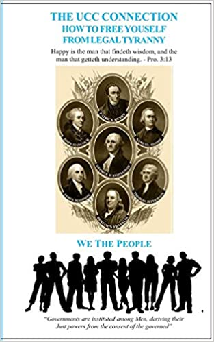 The UCC Connection: How To Free Yourself From Legal Tyranny: Amazon