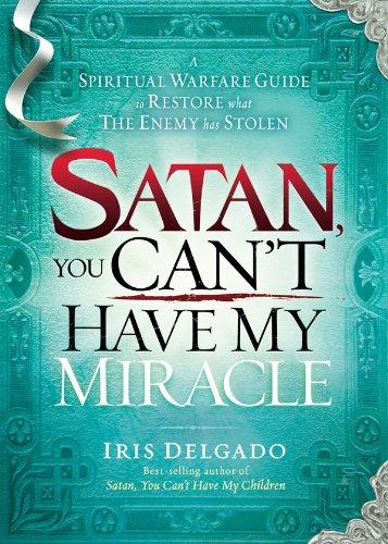 Manual Satan, You Cant Have My Miracle: A Spiritual Warfare