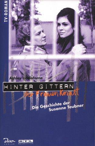 Hinter Gittern, der Frauenknast, Bd.1, Die Geschichte der Susanne Teubner Taschenbuch – 1998 Ashley Lindisfarne Dino Verlag GmbH 3932268881 Book