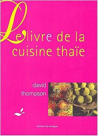 Le Livre De La Cuisine Thaie 9782841565498 Amazon Com Books