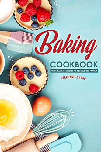 Baking Cookbook: Tasty Baking Recipes for the Whole Family