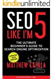 SEO Like I'm 5: The Ultimate Beginner's Guide to Search Engine Optimization (Like I'm 5 Book 1)
