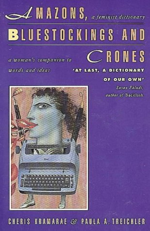 Amazons, Bluestockings and Crones: A Feminist Dictionary